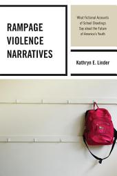 Rampage Violence Narratives: What Fictional Accounts of School Shootings Say about the Future of America's Youth