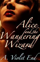 Alice and the Wandering Wizard: An erotic fairy tale