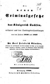 Die neuen Criminalgesetze für das Königreich Sachsen, erl ̈autert aus den Landtagsverhandlungen von den Jahren 1836 und 1837