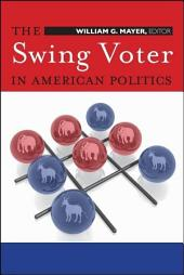 The Swing Voter in American Politics