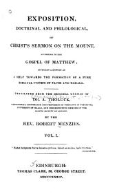 Exposition, Doctrinal and Philological, of Christ's Sermon on the Mount, According to the Gospel of Matthew: Intending Likewise as a Help Towards the Formation of a Pure Biblical System of Faith and Morals