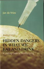 Hidden Dangers in What We Eat and Drink: A Lifelong Guide to Healthy Living
