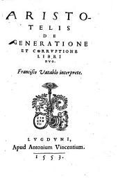 Aristotelis De Generatione Et Corrvptione Libri Dvo