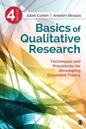 Basics of Qualitative Research: Techniques and Procedures for Developing Grounded Theory, Edition 4