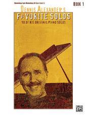 Dennis Alexander's Favorite Solos, Book 1: 10 of His Original Piano Solos