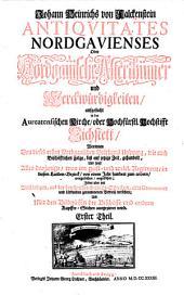 Antiquitates Nordgavienses: Oder Nordgauische Alterthümer aufgesucht in der Aureatensischen Kirche, oder Hochfürstl. Hochstifft Eichstett, worinnen von... Ursprung... Biß auf jetzige Zeit, gehandelt...