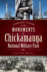 A History & Guide to the Monuments of Chickamauga National Military Park