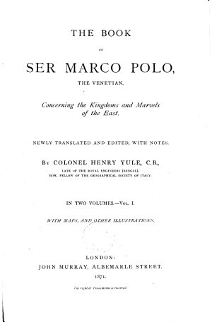 The Book of Ser Marco Polo  the Venetian  Concerning the Kingdoms and Marvels of the East Newly Translated and Edited  with Notes  by Henry Yule