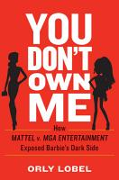 You Don t Own Me  How Mattel v  MGA Entertainment Exposed Barbie s Dark Side PDF