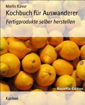 Kochbuch für Auswanderer: Fertigprodukte selber herstellen