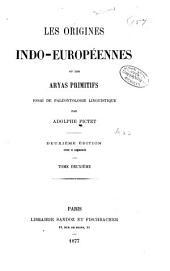 Les origines indo européennes, ou, Les Aryas # essai de paléontologie linguistique: Volume2