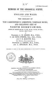 The Geology of the Carboniferous Limestone, Yoredale Rocks, and Millstone Grit of North Derbyshire: (Parts of Sheets 88 S. E., 81 N. E., 81 S. E., 72 N. E., 82 N. W., 82 S. W., and 71 N. W.)