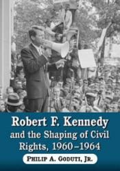 Robert F. Kennedy and the Shaping of Civil Rights, 1960Ð1964