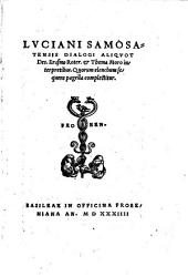 """Lvciani Samosatensis"" Dialogi Aliqvot Des. Erasmo Roter. & Thoma Moro interpretibus"