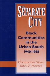 The Separate City: Black Communities in the Urban South, 1940-1968