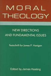 Moral Theology: New Directions and Fundamental Issues : Festschrift for James P. Hanigan