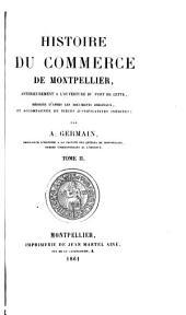 Histoire du commerce de Montpellier: antérieurement à l'ouverture du port de Cette, rédigée d'après les documents originaux, et accompagnée de pièces justificatives inédites, Volume2