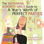 The Recovering Sorority Girls' Guide to a Year's Worth of Perfect Parties