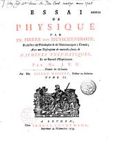 Essai de physique, par Mr. Pierre Van Musschenbroek,... avec une Description de nouvelles sortes de machines pneumatiques et un recueil d'expériences par Mr. J. V. M. [Jean Van Musschenbroek]. Traduit du hollandois par Mr. Pierre Massuet,...