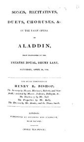Songs, recitatives, duets, choruses, &c., in the fairy opera of Aladdin [by G. Soane], first performed at the Theatre Royal, Drury Lane, Saturday, April 29, 1826