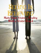 Seeing Is Believing - Make Your Vision a Reality With a Vision Board