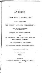 Antigua and the Antiguans  a Full Account of the Colony and Its Inhabitants from the Time of the Caribs to the Present Day  Interspersed with Anecdotes and Legends PDF