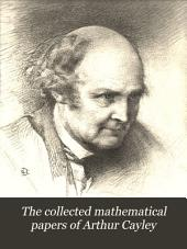 The Collected Mathematical Papers of Arthur Cayley: Volume 7