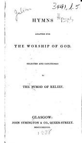 Hymns adapted for the Worship of God. Selected and sanctioned by the Synod of Relief