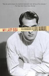 My Last Sigh: The Autobiography of Luis Bunuel