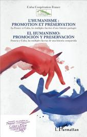 L'humanisme : promotion et préservation / El humanismo: promociòn y preservaciòn: La France et Cuba, les multiples facettes d'une histoire partagée - Francia y Cuba, las multiples facetas de una historia compartida