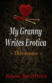 My Granny Writes Erotica - Threesome: Quickies 1-3
