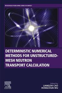 Deterministic Numerical Methods for Unstructured Mesh Neutron Transport Calculation