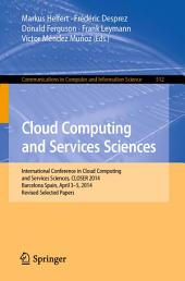 Cloud Computing and Services Sciences: International Conference in Cloud Computing and Services Sciences, CLOSER 2014 Barcelona Spain, April 3–5, 2014 Revised Selected Papers