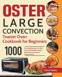 Oster Large Convection Toaster Oven Cookbook for Beginners
