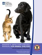 Maddie's Infection Control Manual for Animal Shelters: For Veterinary Personnel