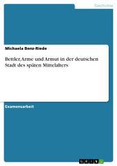 Bettler, Arme und Armut in der deutschen Stadt des späten Mittelalters
