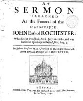 A sermon preached at the funeral of the Rt Honorable John Earl of Rochester, who died at Woodstock-Park, July 26. 1680, and was buried at Spilsbury in Oxford-shire, Aug. 9