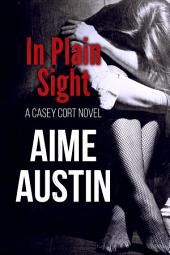 In Plain Sight: A Casey Cort Crime Fiction Novel