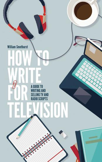How To Write For Television 7th Edition PDF