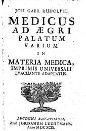 Joh. Gabr. Rudolphi ... Medicus ad ægri palatum varium in materia medica, imprimis universali evacuante adaptatus