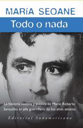 Todo o nada: La historia secreta y la historia pública del jefe guerrillero Mario Roberto San