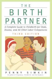 Birth Partner - Revised 3rd Edition: A Complete Guide to Childbirth for Dads, Doulas, and All Other Labor Companions