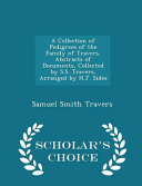 A Collection of Pedigrees of the Family of Travers  Abstracts of Documents  Collected by S S  Travers  Arranged by H J  Sides   Scholar s Choice Edition PDF