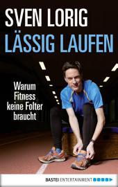 Lässig laufen: Warum Fitness keine Folter braucht