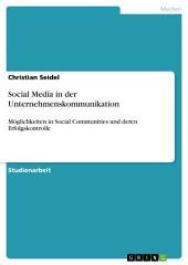 Social Media in der Unternehmenskommunikation: Möglichkeiten in Social Communities und deren Erfolgskontrolle