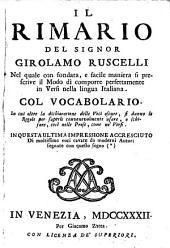 Il Rimario: nel quale con fondata, e facile maniera si prescrive il modo di comporre perfettamente in versi nella lingua Italiana : col vocabolario ...