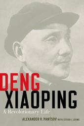 Deng Xiaoping: A Revolutionary Life