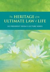 The Heritage of the Ultimate Law of Life: Commentaries on the Writings of Nichiren
