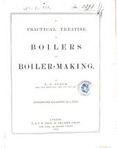 A Practical Treatise on Boilers and Boiler-making