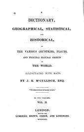 A Dictionary, Geographical, Statistical, and Historical: Of the Various Countries, Places and Principal Natural Objects in the World, Volume 2